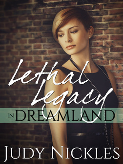 Lethal Legacy in Dreamland by Judy Nickles