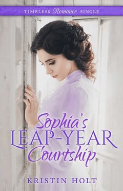 Introducing: Sophia's Leap-Year Courtship by Kristin Holt