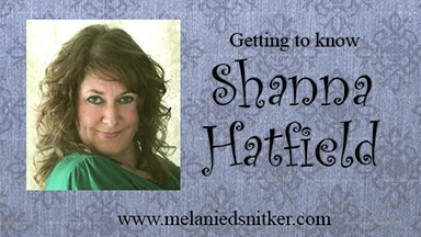 Getting to know Shanna Hatfield - Melanie D. Snitker