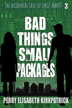 Bad Things, Small Packages by Perry Elisabeth Kirkpatrick