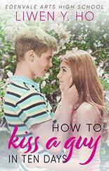 How to Kiss a Guy in 10 Days ​By Liwen Y. Ho