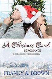 A Christmas Carol in Romance by Franky A. Brown