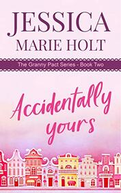 Accidentally Yours  by Jessica Marie Holt