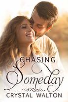 Chasing Someday by Crystal Walton