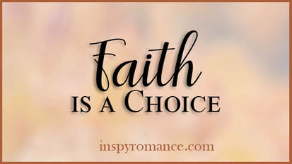 Inspy Romance Blog Post - Faith is a Choice