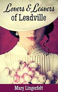 Lovers and Leavers of Leadville by Mary Lingerfelt