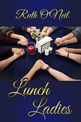 Lunch Ladies ​by Ruth O'Neil