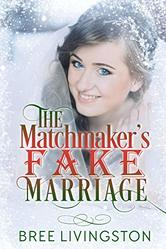 The Matchmaker's Fake Marriage by Bree Livingston