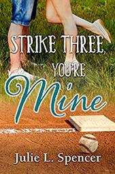 Strike Three, You're Mine ​by Julie L. SpencerStrike Three, You're Mine ​by Julie L. Spencer