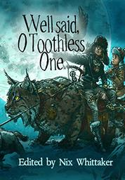 Well Said, O Toothless One by Nix Whittaker and 9 More Authors